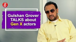 Gulshan Grover talks about Gen X actors