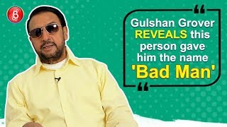 Bubble Nostalgia Gulshan Grover REVEALS this person gave him the name 'Bad Man'