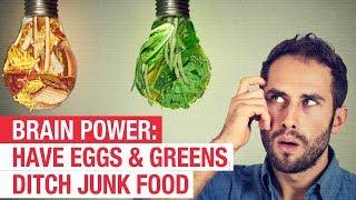 Brain Power: Have Eggs & Greens, Ditch Junk Food