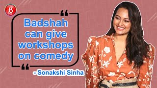 Sonakshi Sinha Reveals Badshah Can Give Workshops On Comedy