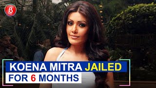 Koena Mitra Sentenced To 6 Months In Jail. Click Here To Know Why!