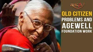 Watch Old Citizen Problems and Agewell Foundation work