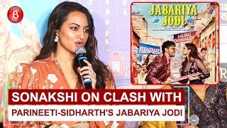 Sonakshi Sinha REACTS On Clash With Parineeti Chopra-Sidharth Malhotra's Jabariya Jodi