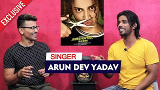 Para Para Singer Arun Dev Yadav Exclusive Interview | Judgementall Hai Kya | Kangana Ranaut