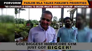 "Panaji MLA talks Panaji's priorities, ""No Choudhari is going to decide what's good for Panaji"""