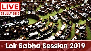 Watch Live! | Lok Sabha Session 2019 | 23rd July 2019 | New Delhi, India