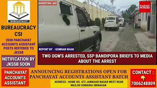TWO OGW'S ARRESTED, SSP BANDIPORA BRIEFS TO MEDIA ABOUT THE ARREST