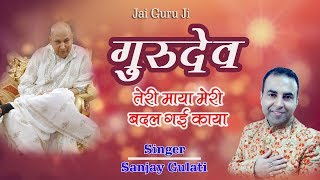 2018 Beautiful Bhajan Guru ji | गुरुदेव तेरी माया मेरी बदल गई काया | Sanjay Gulati | New Bhajan 2018