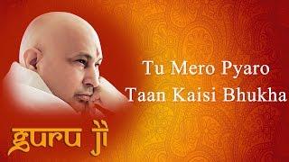 Tu Mero Pyaro Taan Kaisi Bhukha || Guruji Bhajans || Guruji World of Blessings