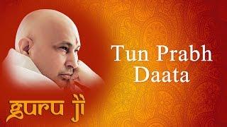 Tun Prabh Daata || Guruji Bhajans || Guruji World of Blessings