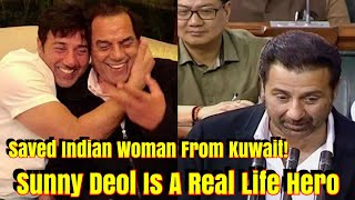 Sunny Deol Is Real Life Hero As He Saved Indian Woman Life From Kuwait!