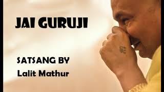 SATSANG BY Lalit Mathur | JAI GURUJI