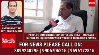 PEOPLE'S CONFERENCE CONSTITUENCY HEAD HANDWARA SHEIKH ASHIQ HUSSAIN WHILE TALKING TO KASHMIR CROWN