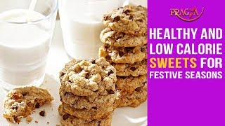 Watch Healthy Sweets and Low Calorie Sweets For Festive Seasons