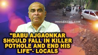 """Babu Ajgaonkar should fall in killer pothole and end his life"" - Locals"