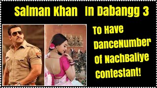 Salman Khan Dabangg 3 Will Have Nach Baliye Twist!