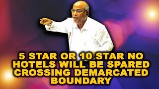 """5 star hotel or 10 star hotel, those crossing boundary will be demolished without notice"" - Babu"