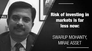Risk of investing in markets is far less now: Swarup Mohanty, Mirae Asset