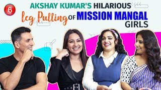 Akshay Kumars Hilarious Leg Pulling Of His Mission Mangal Girls