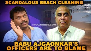 Scandalous beach cleaning: Babu Ajgaonkar's officers are to blame - Michael Lobo