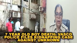 7 Year Old Boy Death: Vasco Police files kidnapping case against unknown