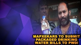 Will hand over bills paid on mineral water to the PWD, we want refunds - Mapxekars