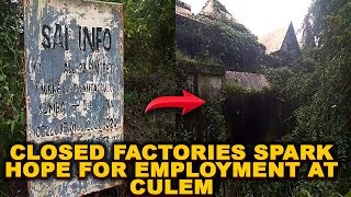 Closed factories spark hope for employment at Culem; Locals demand Govt to resume factories