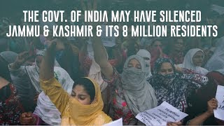 The Govt. of India May Have Silenced Jammu and Kashmir and Its 8 Million Resident