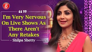 Shilpa Shetty: I'm Very Nervous On Live Shows As There Aren't Any Retakes