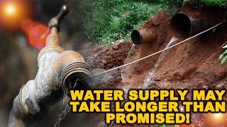 Tiswodkars, brace yourselves! water supply may take longer than promised!