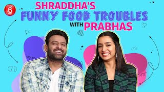 Shraddha Kapoor's FUNNY Food Troubles With Saaho Co-Star Prabhas
