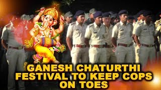 Ganesh Chaturthi festival to keep cops on toes