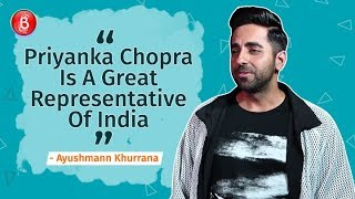 Ayushmann Khurrana: Priyanka Chopra Is A Global Icon & A Great Representative Of India