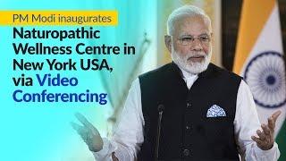 PM Modi inaugurates Naturopathic Wellness Centre in New York, USA, via Video Conferencing | PMO