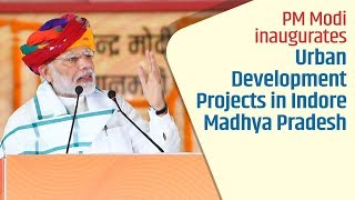PM Modi unveils plaque to mark the inauguration of Urban Development Projects in Madhya Pradesh