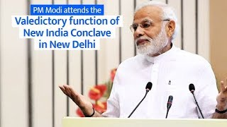 PM Modi attends the Valedictory function of New India Conclave in New Delhi | PMO