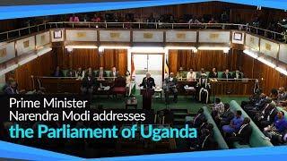 Prime Minister Narendra Modi addresses the Parliament of Uganda | PMO