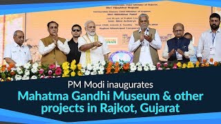 PM inaugurates Mahatma Gandhi Museum & other projects, and attends public meeting in Rajkot, Gujarat