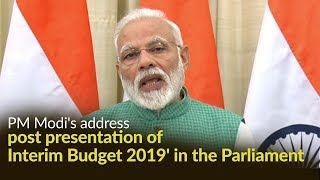 PM Modi's address post presentation of 'Interim Budget 2019' in the Parliament | PMO