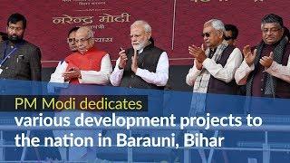 PM Modi dedicates various development projects to the nation in Barauni, Bihar   PMO