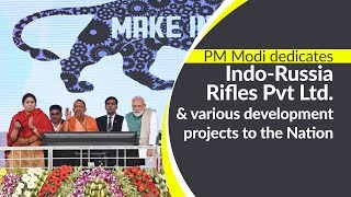 PM Modi dedicates Indo-Russia Rifles Pvt Ltd. & various development projects to the Nation in Amethi