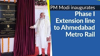 PM Modi inaugurates Phase I Extension line to Metro Rail projects in Ahmedabad, Gujarat | PMO