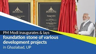 PM Modi inaugurates & lays foundation stone of various development projects in Ghaziabad, UP | PMO
