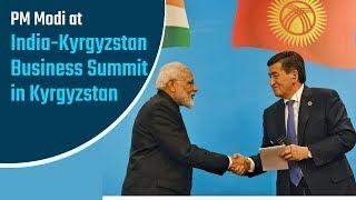 PM Modi at India-Kyrgyzstan Business Summit in Bishkek, Kyrgyzstan   PMO
