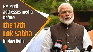 PM Modi addresses media before 1st Monsoon Session of 17th Lok Sabha in New Delhi | PMO