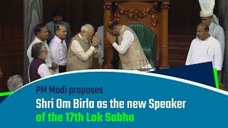 PM Modi proposes Shri Om Birla as the new Speaker of the 17th Lok Sabha   PMO