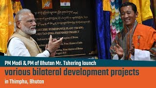 PM Modi & PM of Bhutan Mr. Tshering launch various bilateral development projects in Thimphu, Bhutan
