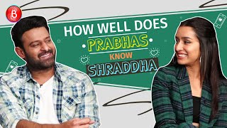 How Well Does Prabhas Know Saaho Co-Star Shraddha Kapoor