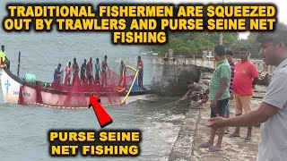 Watch how traditional fishermen are squeezed out by trawlers and purse seine net fishing