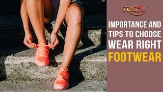 Watch Importance and Tips to Choose Wear Right Footwear